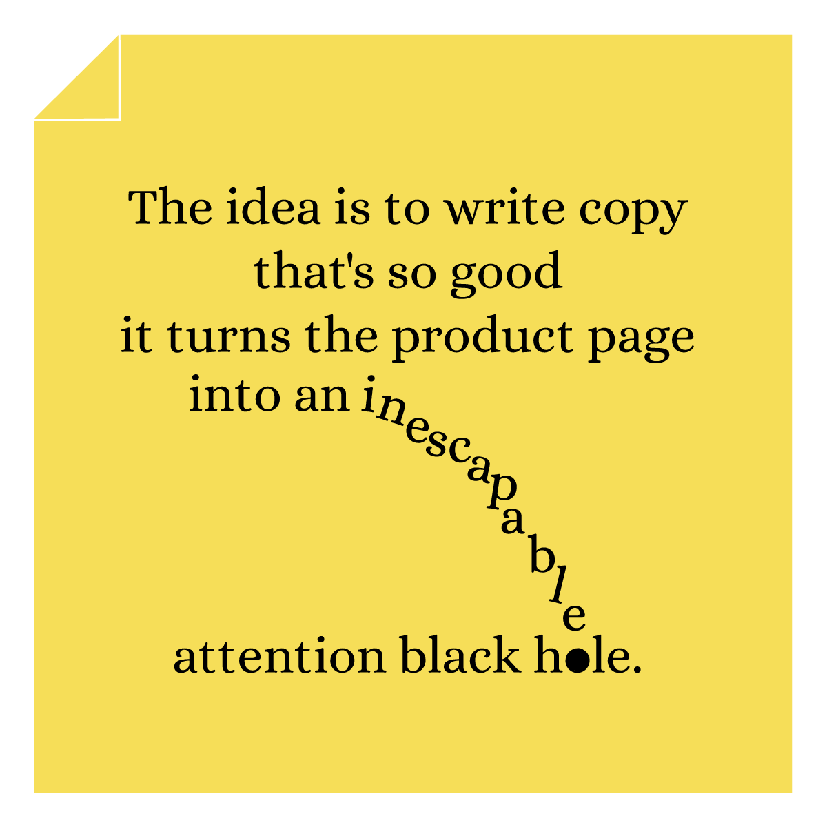 Convert your product page copy into an attention black hole.